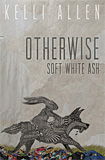 Otherwise, Soft White Ash by Kelli Allen