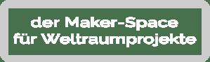 Raumschiff - der maker-Space füe Weltraumprojekte