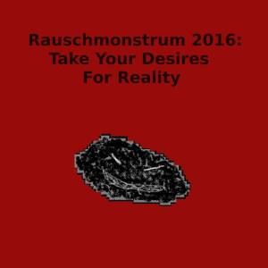 rauschmonstrum2016-takeyourdesiresforreality