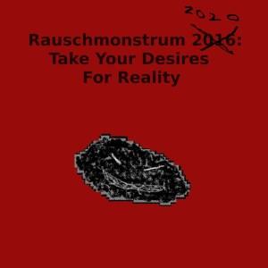 rauschmonstrum2020-takeyourdesiresforreality