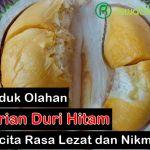 4 Produk Olahan Makanan Durian Duri Hitam Yang Bercita Rasa Lezat, Nikmat dan Bermanfaat Untuk Kesehatan Tubuh Manusia