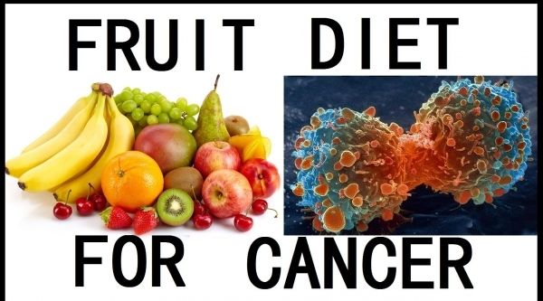 The Fruit Diet and the Treatment of Cancer