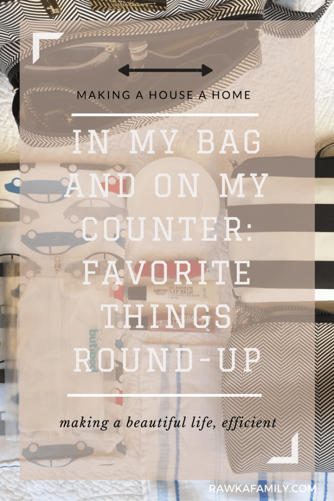 In My Bag and On My Counter: Favorite Things Round-Up