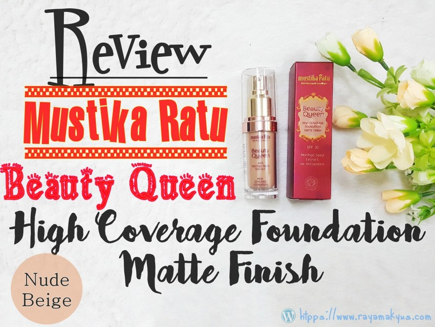 review mustika ratu beauty queen high coverage foundation matte finish