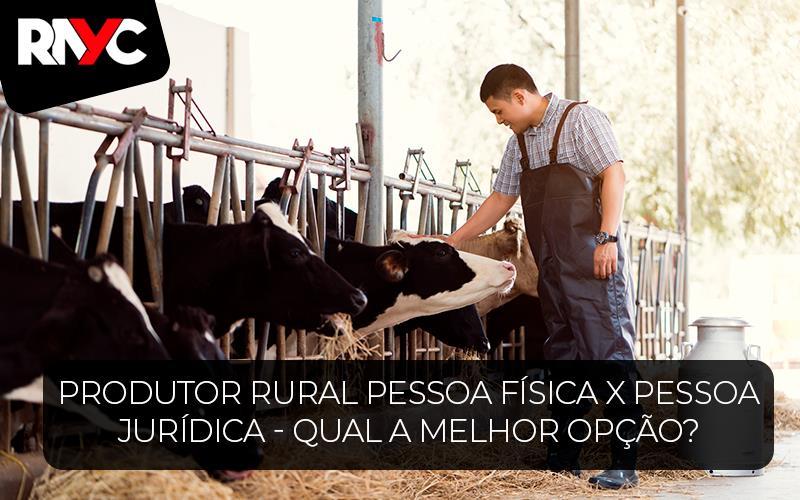 Produtor Rural Pessoa Física X Pessoa Jurídica