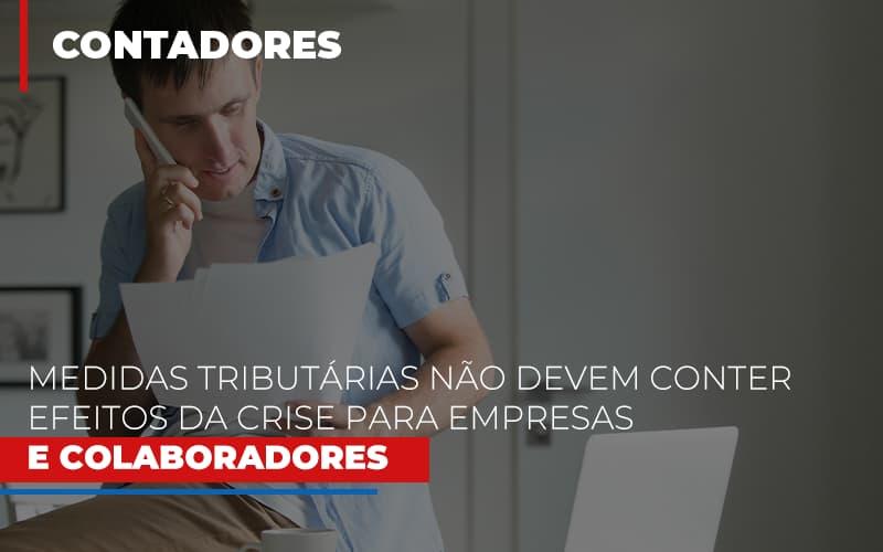 Medidas-tributarias-nao-devem-conter-efeitos-da-crise-para-empresas-e-colaboradores