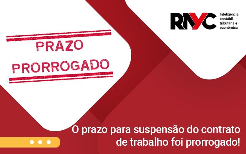 O Prazo Para Suspensao Do Contrato De Trabalho Foi Prorrogad - Contabilidade Em Goiânia - GO | Rayc Contabilidade