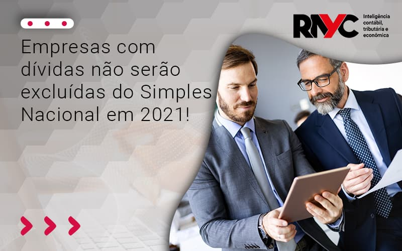 Dívidas Não Serão Excluídas Do Simples Nacional Em 2021 - Contabilidade Em Goiânia - GO | Rayc Contabilidade