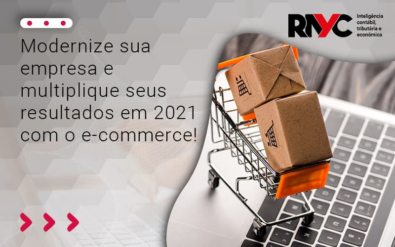 Modernize-sua-empresa-e-multiplique-seus-resultados-em-2021-com-o-e-commerce