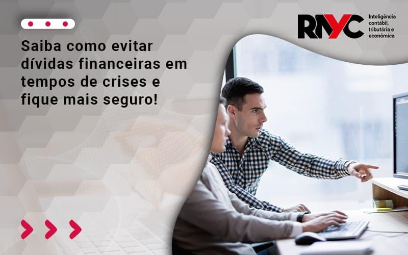 Saiba Como Evitar Dívidas Financeiras Em Tempos De Crises (1) - Contabilidade Em Goiânia - GO | Rayc Contabilidade