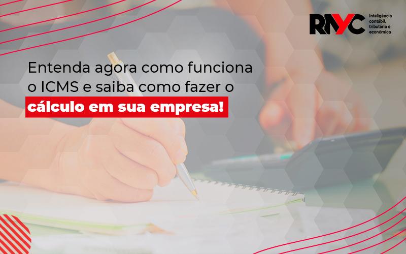 Entenda Como Funciona O Icms E Saiba Como Fazer O Cálculo Em Sua Empresa - Contabilidade Em Goiânia - GO | Rayc Contabilidade