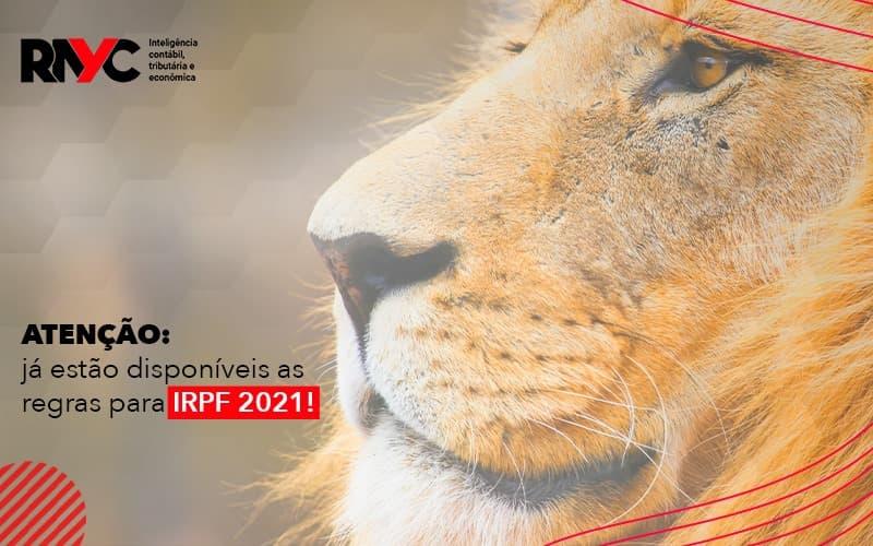 Atencao Ja Estao Disponiveis As Regras Para Irpf 2021 - Contabilidade em Goiânia - GO | Rayc Contabilidade
