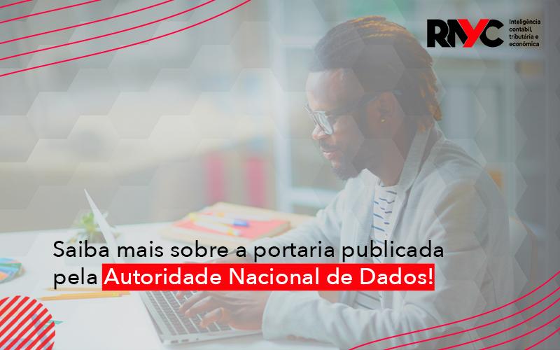 Portaria Publicada Pela Autoridade Nacional De Dados - Contabilidade Em Goiânia - GO | Rayc Contabilidade