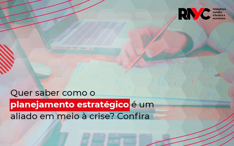 Quer Saber Como O Planejamento Estrategico E Um Aliado Em Meio A Crise - Contabilidade Em Goiânia - GO | Rayc Contabilidade