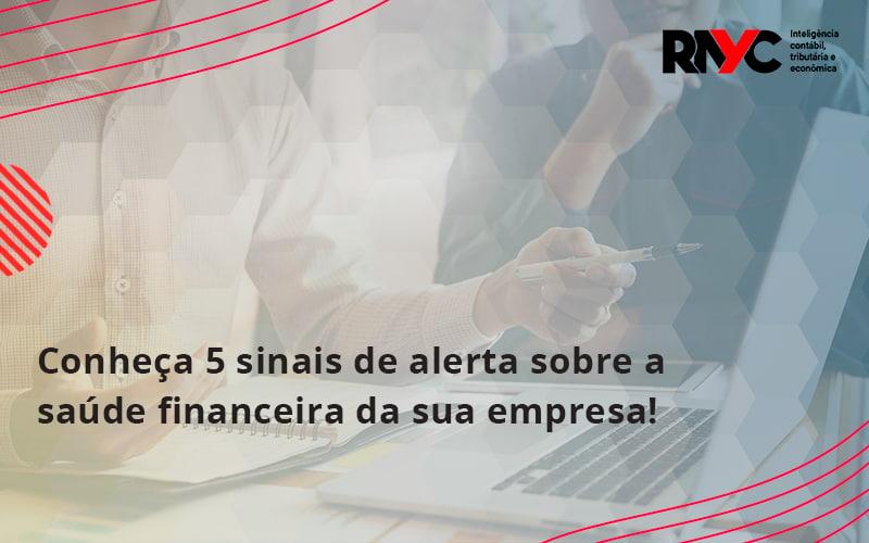 Conheça 5 Sinais De Alerta Sobre A Saúde Financeira Da Sua Empresa Rayc - Contabilidade Em Goiânia - GO | Rayc Contabilidade