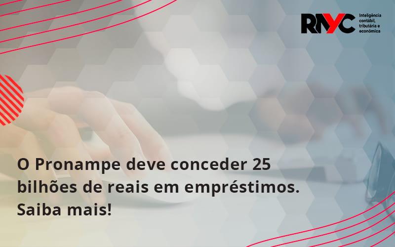 O Pronampe Deve Conceder 25 Bilhões De Reais Em Empréstimos. Saiba Mais! Rayc - Contabilidade Em Goiânia - GO | Rayc Contabilidade