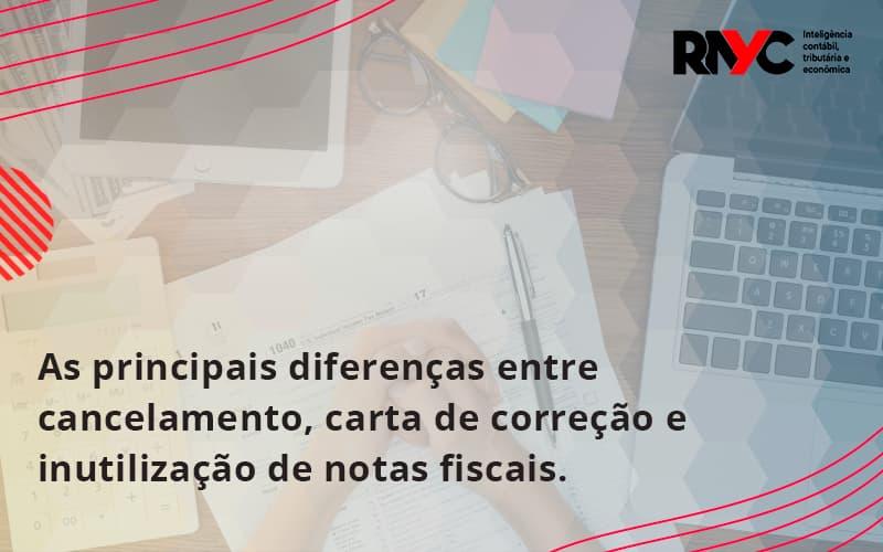 Conheça As Principais Diferenças Entre Cancelamento, Carta De Correção E Inutilização De Notas Fiscais. Confira! Rayc - Contabilidade Em Goiânia - GO | Rayc Contabilidade