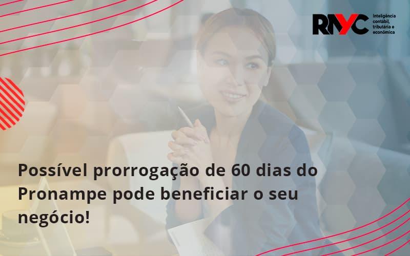 Possível Prorrogação De 60 Dias Do Pronampe Pode Beneficiar O Seu Negócio Rayc - Contabilidade Em Goiânia - GO | Rayc Contabilidade