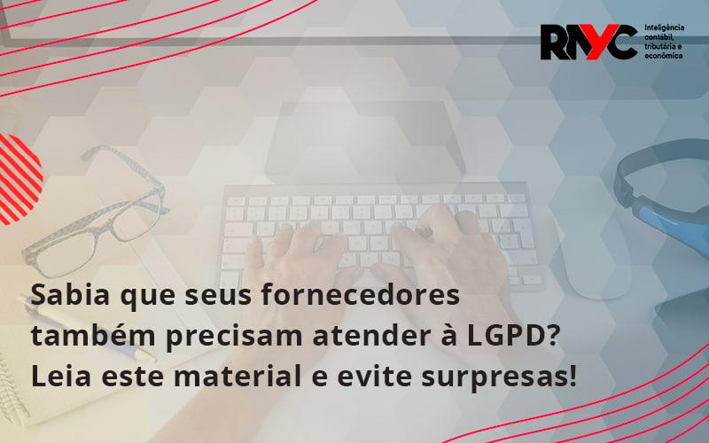 Sabia Que Seus Fornecedores Também Precisam Atender à Lgpd Rayc - Contabilidade Em Goiânia - GO | Rayc Contabilidade
