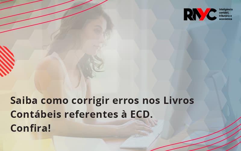 Saiba Como Corrigir Erros Nos Livros Contábeis Referentes à Ecd. Confira Rayc - Contabilidade Em Goiânia - GO | Rayc Contabilidade