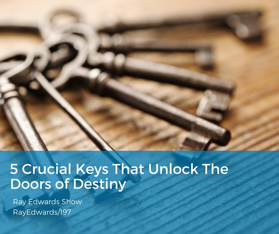 5 Crucial Keys To Unlock The Doors of Destiny   Ray Edwards