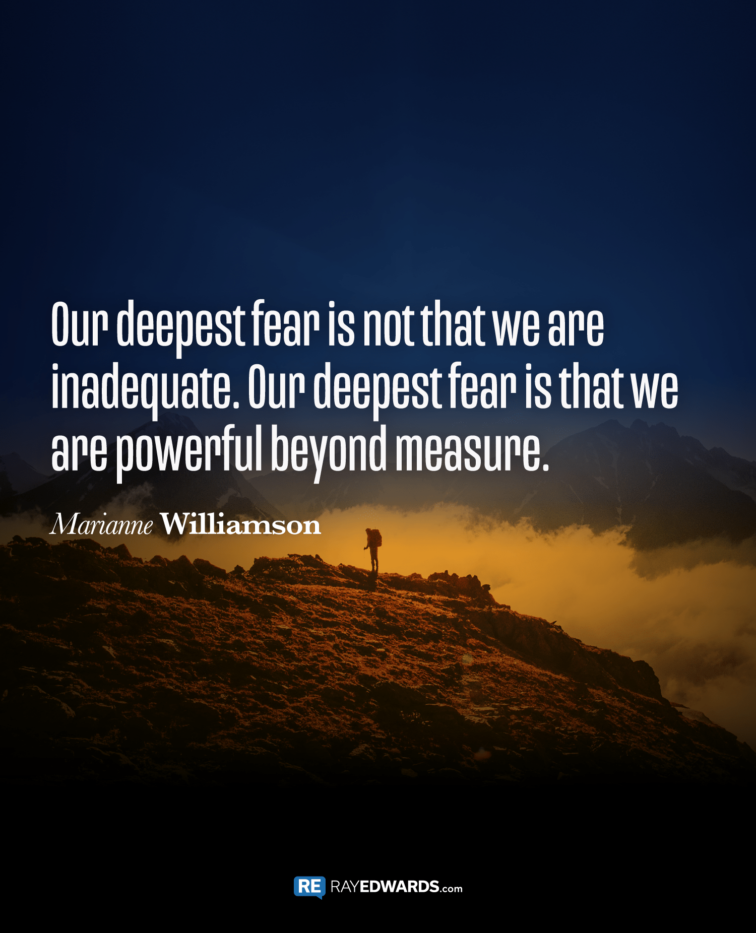 Our Deepest Fear Is Not That We Are Inadequate Marianne Williamson