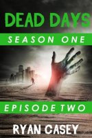 Dead Days Episode 2 A Zombie Apocalypse Serial Ryan Casey