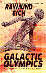 """Cover of """"Galactic Olympics: Five Science Fiction Sports Stories,"""" by Raymund Eich"""