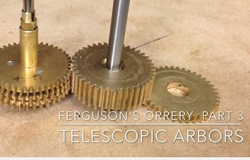 Part 3 – Telescopic Arbors for James Ferguson`s Orrery