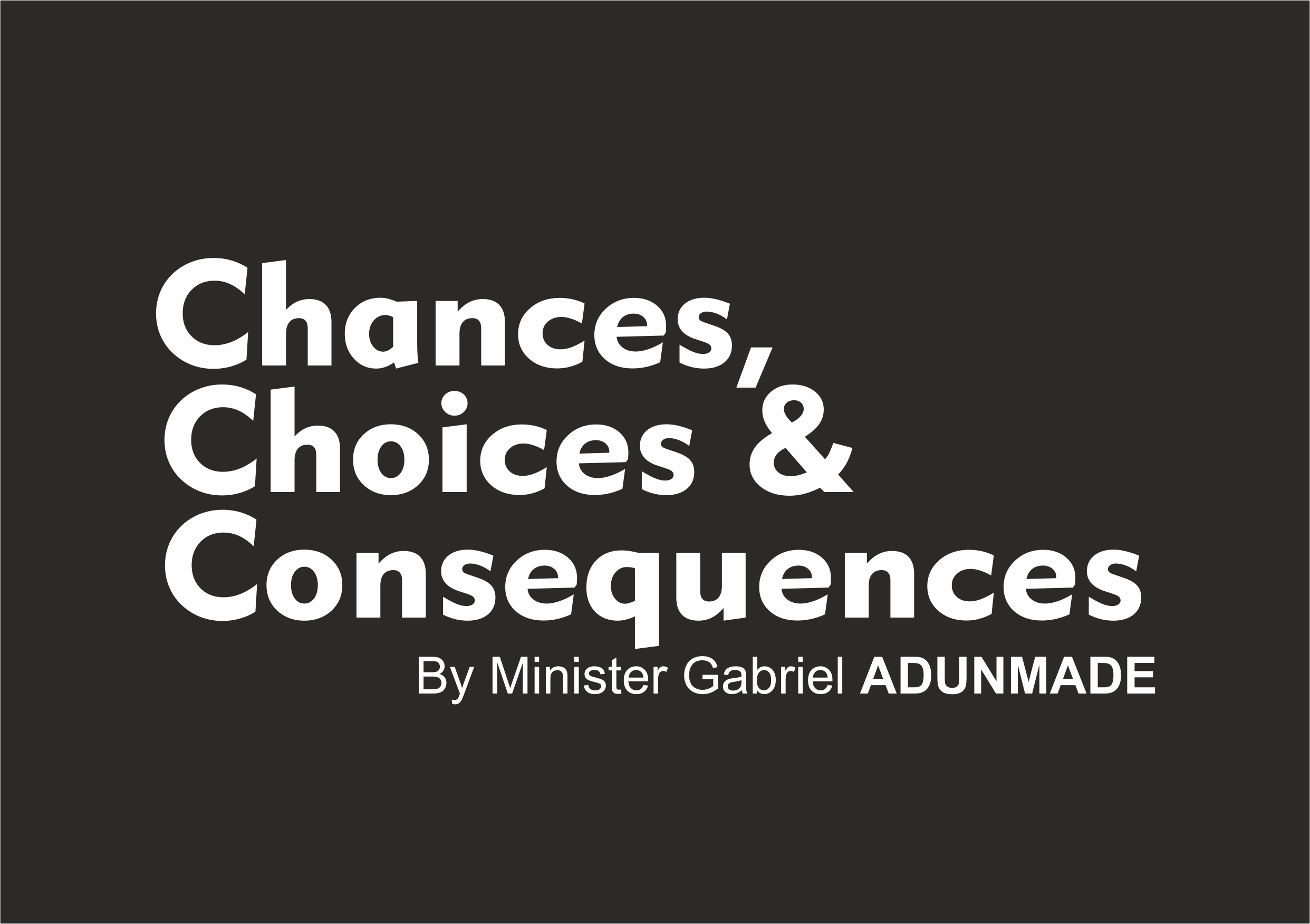 Chances Choices And Consequences By Minister Gabriel