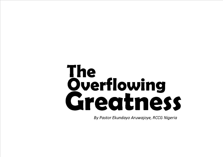 The Overflowing Greatness by Pastor Ekundayo Aruwajoye