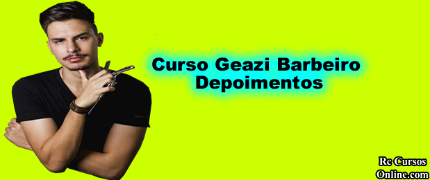 Curso Geazi Barbeiro Funciona é bom.