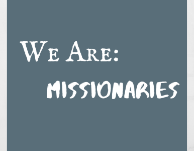 We Are: Missionaries