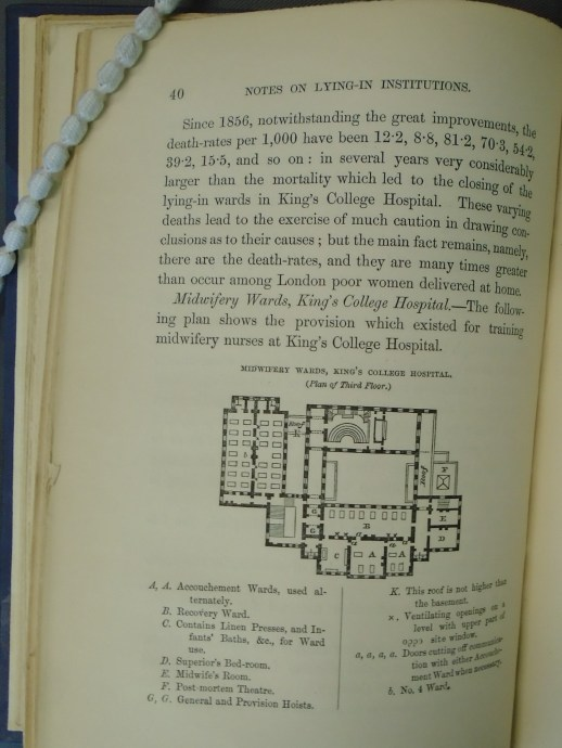 A page from Nightingale's book Introductory notes on lying-in institutions: together with a proposal for organising an institution for training midwives and midwifery nurses, published in 1871. It features a plan of King's College Hospital's midwifery wards. On this page Nightingale draws attention to the much higher rates of maternal deaths among poor women who delivered in hospitals as opposed to their own homes, so poor were conditions in maternity wards at the time.