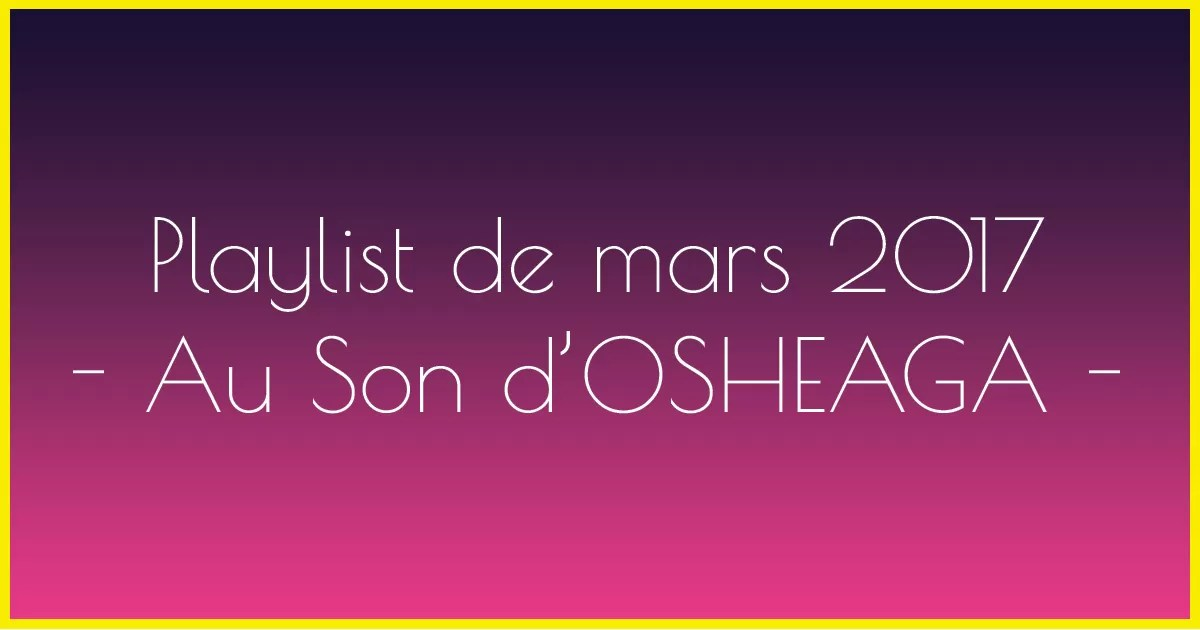 mars 2017 playlist - au son d'osheaga