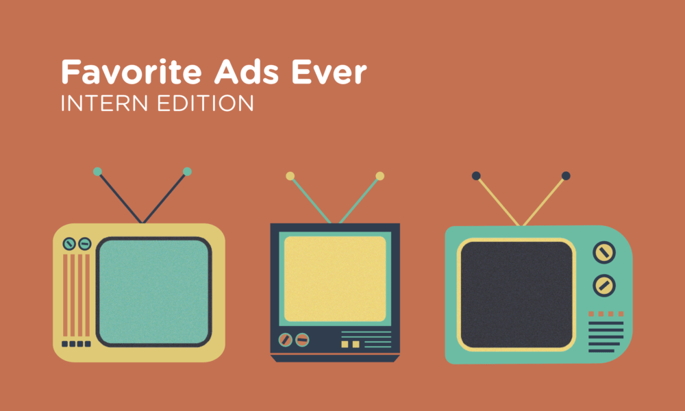 My Favorite Ads Ever: Intern Edition III