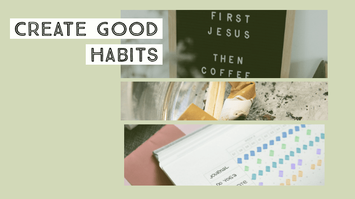 Create good habits