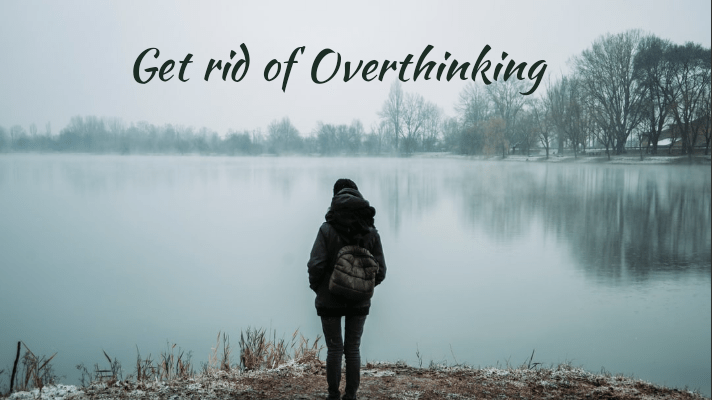 Get Rid of Overthinking