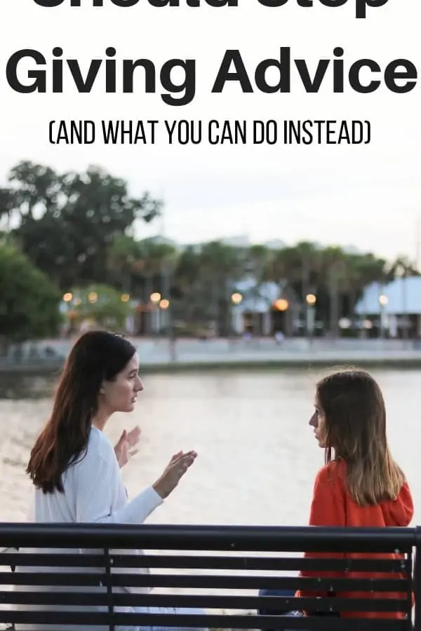 In this article, I list reasons why you should stop giving advice and what you can do instead. I also share a surprising reason why you should give advice.