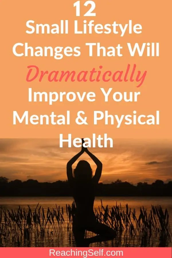Want to be mentally and physically healthy? These 12 small lifestyle changes will dramatically improve your physical and mental health