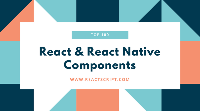 Top 100 React And React Native Components Of 2017 - ReactScript