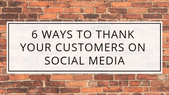 6 ways to thank your customers on Social Media