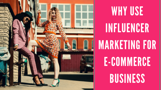 Why Use Influencer Marketing for E-Commerce Business