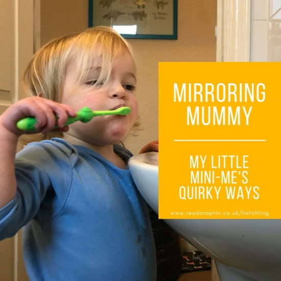 Mirroring Mummy – My little mini-me's quirky ways