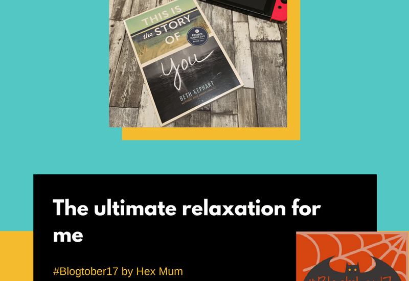 The ultimate relaxation for me – Blogtober17