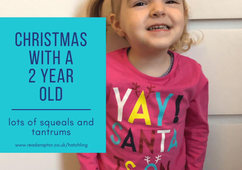 Christmas with a 2 year old – lots of squeals and tantrums