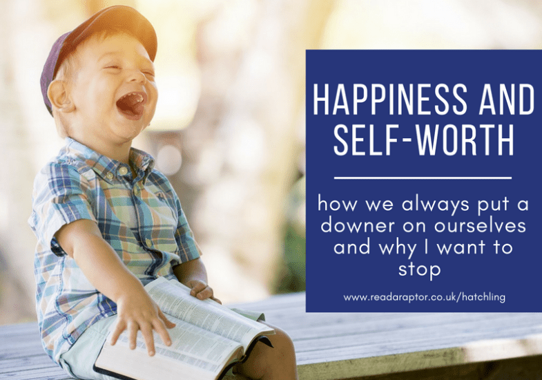 Happiness and self-worth – how we always put a downer on ourselves