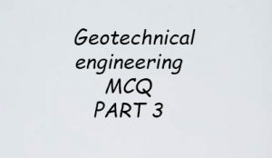 Geotechnical Engineering MCQ PART 3- IES, RRB, GATE AND