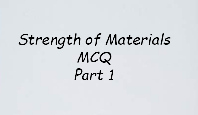 Strength of Materials MCQ- IES, GATE, RRB AND PSC EXAMS