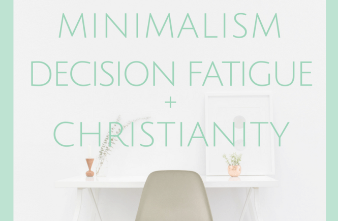 Minimalism, Decision Fatigue and Christianity